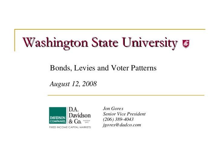 Washington State University Bonds, Levies and Voter Patterns August 12, 2008 Jon Gores Senior Vice President (206) 389-404...