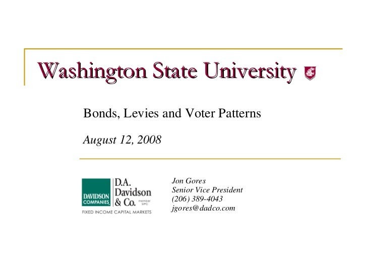 Washington State University Bonds, Levies and Voter Patterns August 12, 2008 Jon Gores Senior Vice President (206) 389-404...