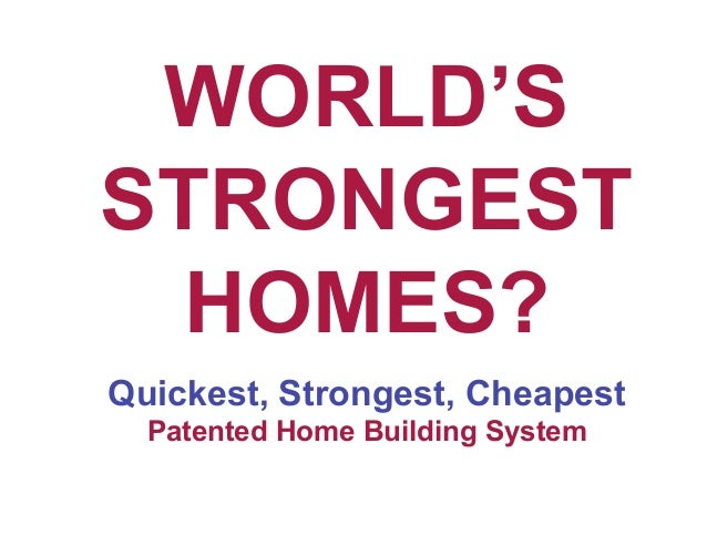 World 39 S Strongest Cheapest Home Building System