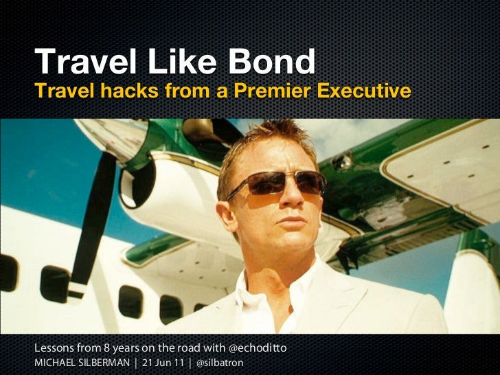 Travel Like BondTravel hacks from a Premier ExecutiveLessons from 8 years on the road with @echodittoMICHAEL SILBERMAN | 2...