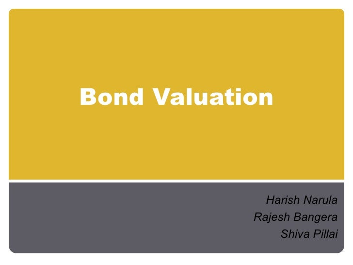 Bond Valuation Harish Narula Rajesh Bangera Shiva Pillai