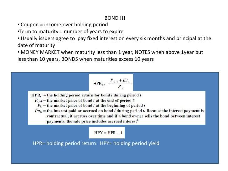 BOND !!!<br /><ul><li> Coupon = income over holding period