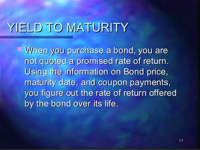 YIELD TO MATURITY  When you purchase a bond, you are  not quoted a promised rate of return.  Using the information on Bon...