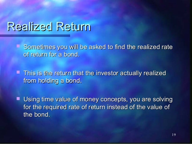 Realized Return    Sometimes you will be asked to find the realized rate     of return for a bond.    This is the return...