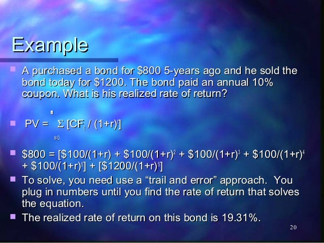 Example   A purchased a bond for $800 5-years ago and he sold the    bond today for $1200. The bond paid an annual 10%   ...