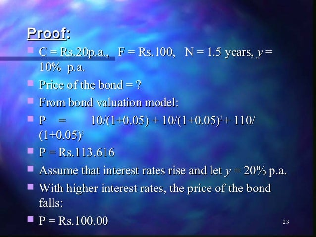Proof :   C = Rs.20p.a., F = Rs.100, N = 1.5 years, y =    10% p.a.   Price of the bond = ?   From bond valuation model...