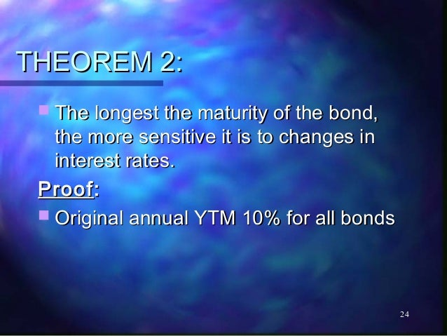 THEOREM 2:  The longest the maturity of the bond,   the more sensitive it is to changes in   interest rates. Proof :  Or...