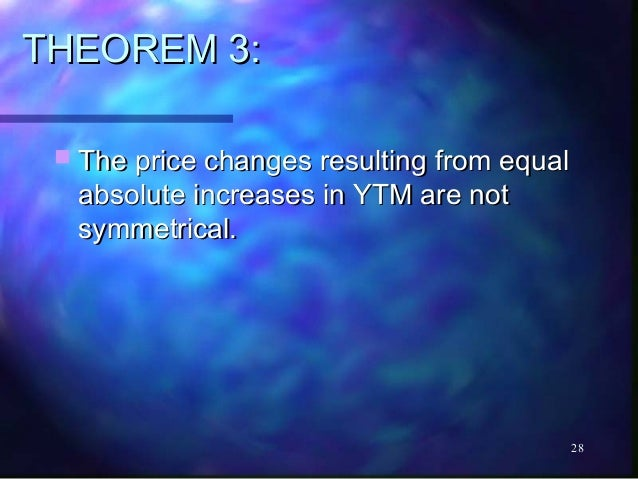 THEOREM 3:  The price changes resulting from equal  absolute increases in YTM are not  symmetrical.                      ...