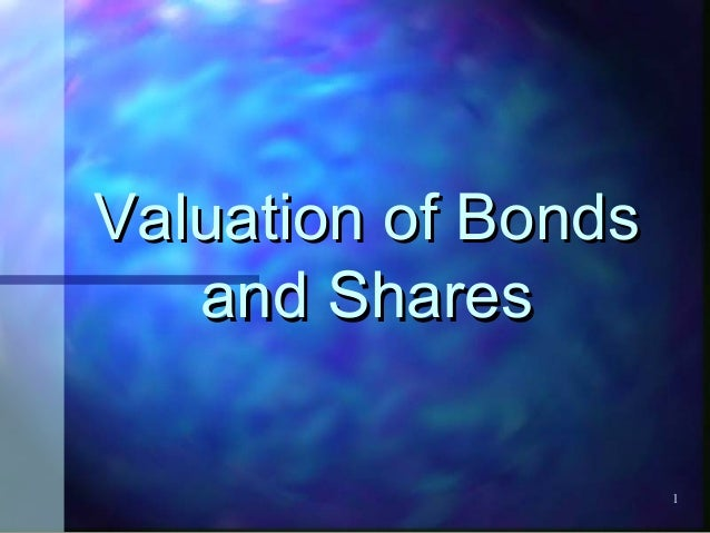 1 Valuation of BondsValuation of Bonds and Sharesand Shares