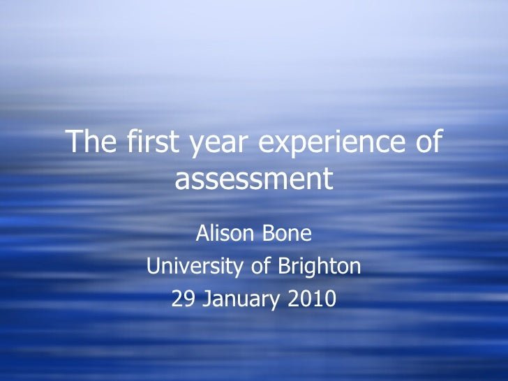 The first year experience of assessment Alison Bone University of Brighton 29 January 2010