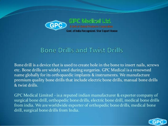 Bone drill is a device that is used to create hole in the bone to insert nails, screws etc. Bone drills are widely used du...