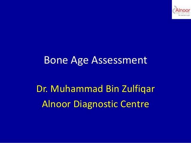 Bone Age Assessment Dr. Muhammad Bin Zulfiqar Alnoor Diagnostic Centre
