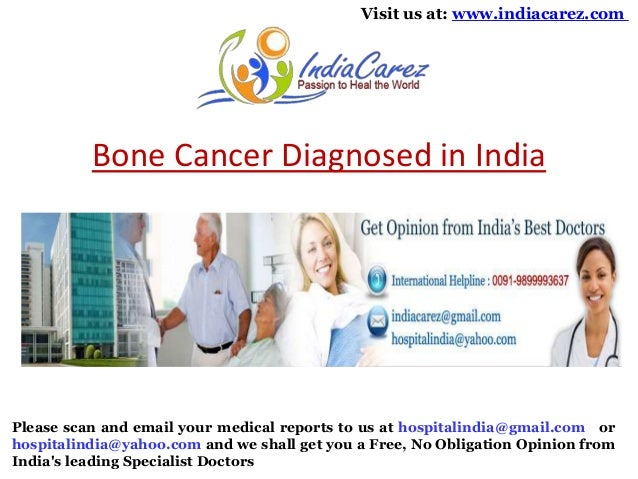 Visit us at: www.indiacarez.com  Bone Cancer Diagnosed in India  Please scan and email your medical reports to us at hospi...