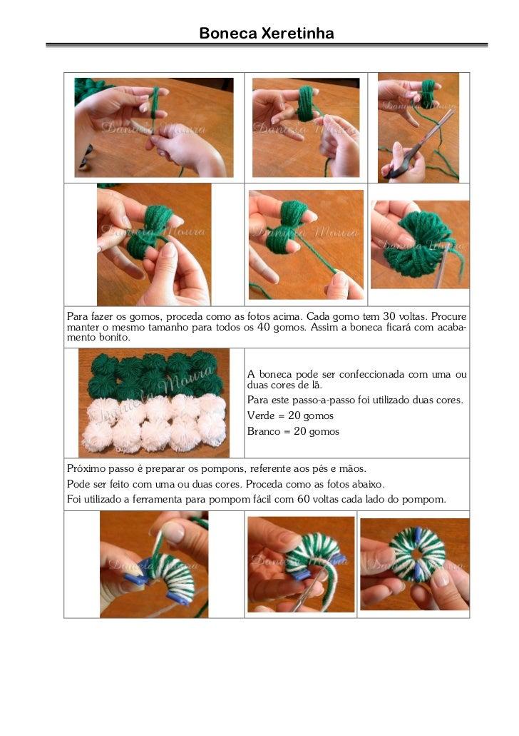 Boneca XeretinhaPara fazer os gomos, proceda como as fotos acima. Cada gomo tem 30 voltas. Procuremanter o mesmo tamanho p...