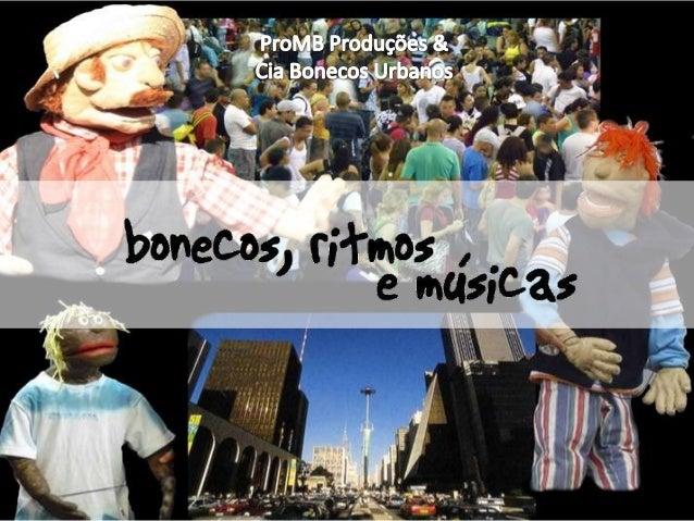 APRESENTAÇÃO               Cia Bonecos UrbanosA Cia Bonecos Urbanos teve início em 1998 com a união de artistas que formam...