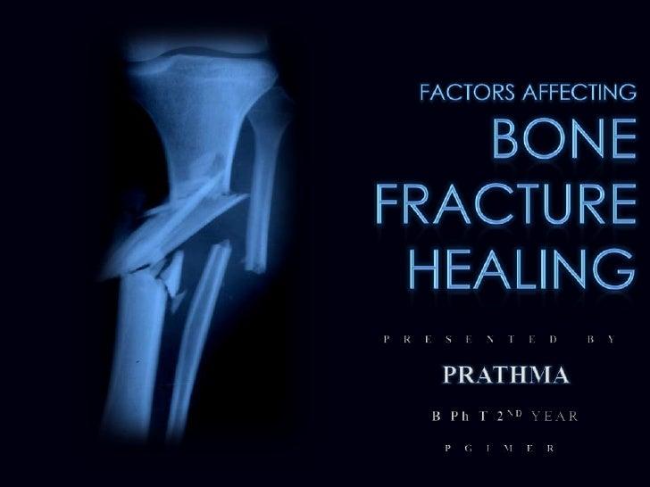 FACTORS AFFECTING<br />BONE <br />FRACTURE<br />HEALING<br />PRESENTED BY<br />PRATHMA<br />B Ph T 2NDYEAR<br />PGIMER<br />