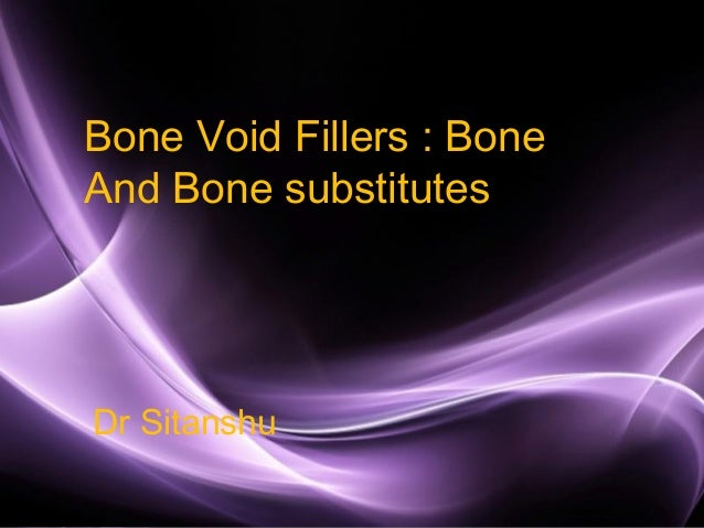 Page 1 Bone Void Fillers : Bone And Bone substitutes Dr Sitanshu