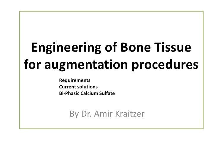 Engineering of Bone Tissuefor augmentation procedures     Requirements     Current solutions     Bi-Phasic Calcium Sulfate...