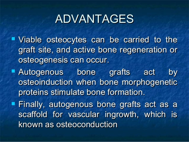 ADVANTAGESADVANTAGES  Viable osteocytes can be carried to theViable osteocytes can be carried to the graft site, and acti...