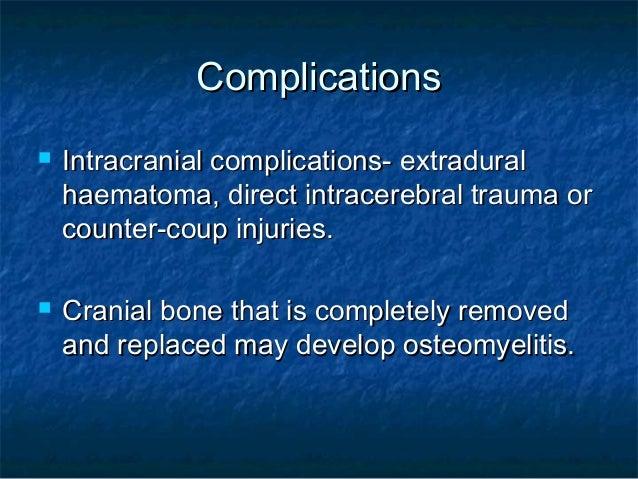 ComplicationsComplications  Intracranial complications- extraduralIntracranial complications- extradural haematoma, direc...