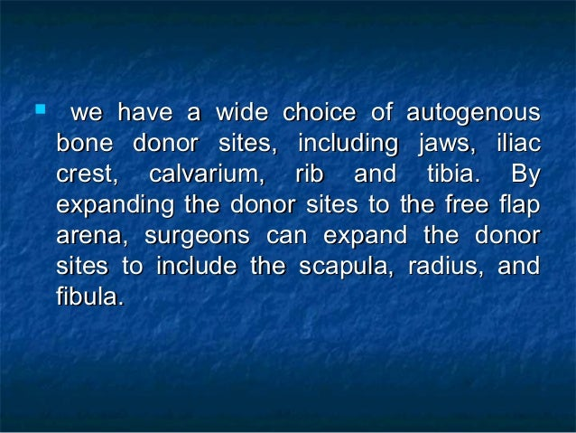  we have a wide choice of autogenouswe have a wide choice of autogenous bone donor sites, including jaws, iliacbone donor...
