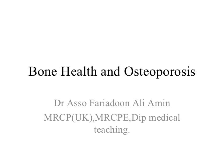 Bone Health and Osteoporosis Dr Asso Fariadoon Ali Amin MRCP(UK),MRCPE,Dip medical teaching.