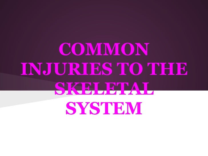 COMMONINJURIES TO THE   SKELETAL    SYSTEM