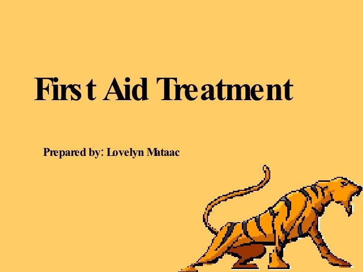 First Aid Treatment Prepared by: Lovelyn Mataac