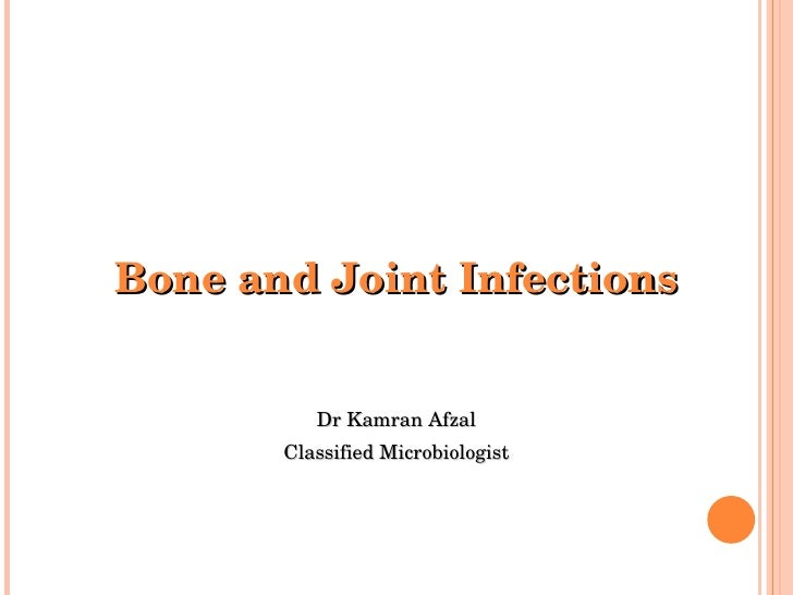 Bone and Joint Infections Dr Kamran Afzal Classified Microbiologist