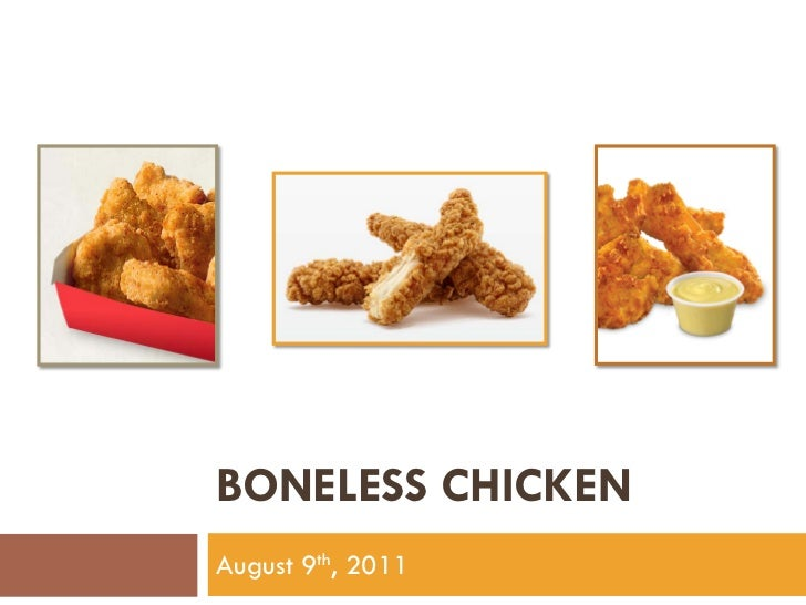 BONELESS CHICKENAugust 9th, 2011