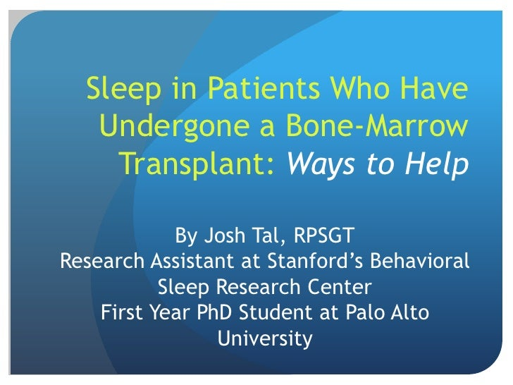 Sleep in Patients Who Have   Undergone a Bone-Marrow    Transplant: Ways to Help             By Josh Tal, RPSGTResearch As...