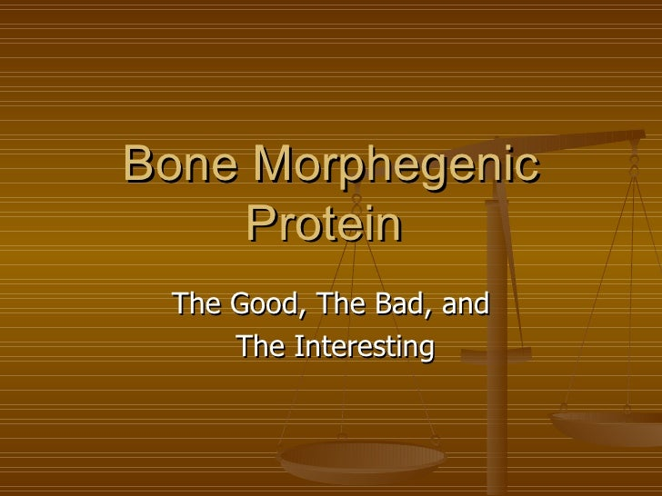 Bone Morphegenic Protein  The Good, The Bad, and The Interesting