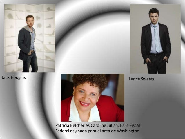 Jack Hodgins                                             Lance Sweets               Patricia Belcher es Caroline Julián. E...