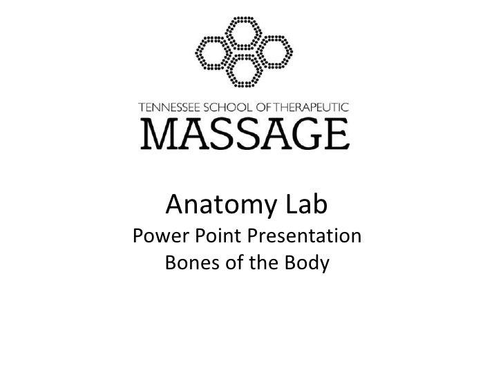 Anatomy LabPower Point PresentationBones of the Body<br />