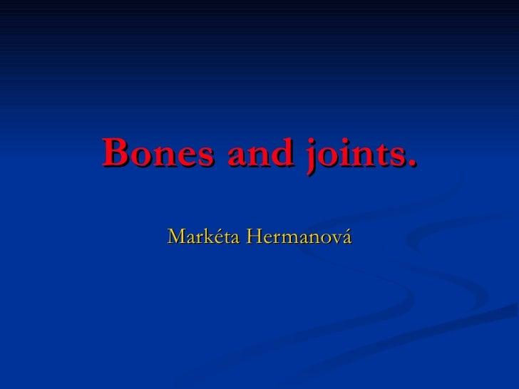 Bones and joints. Markéta Hermanová