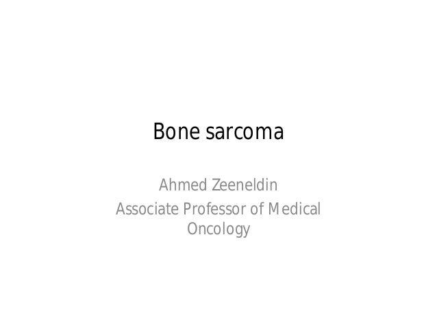 Bone sarcoma      Ahmed ZeeneldinAssociate Professor of Medical          Oncology