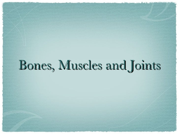 Bones, Muscles and Joints