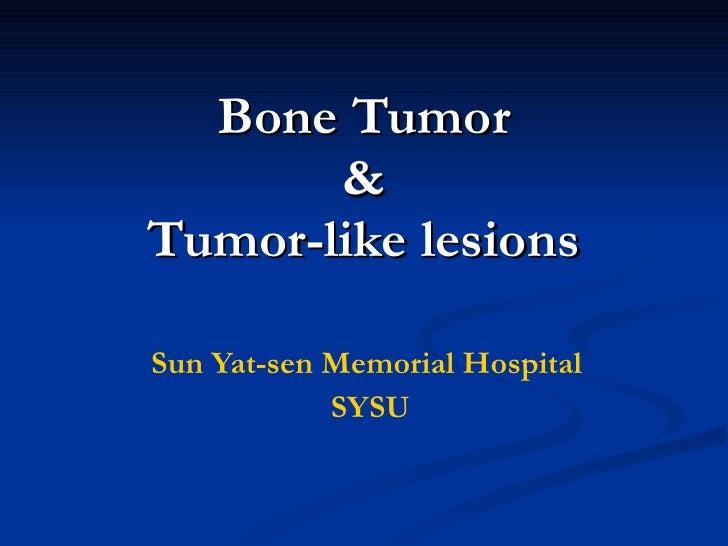 Bone Tumor & Tumor-like lesions Sun Yat-sen Memorial Hospital SYSU