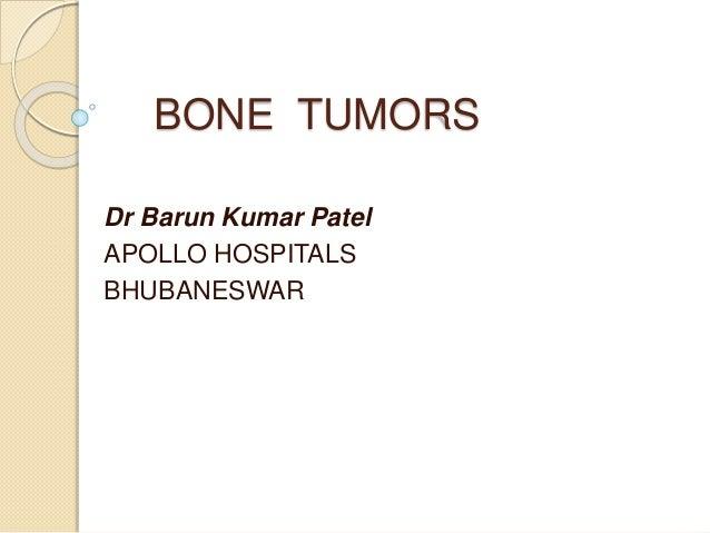 BONE TUMORS Dr Barun Kumar Patel APOLLO HOSPITALS BHUBANESWAR