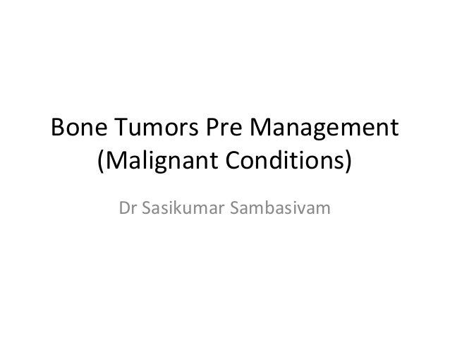 Bone Tumors Pre Management (Malignant Conditions) Dr Sasikumar Sambasivam