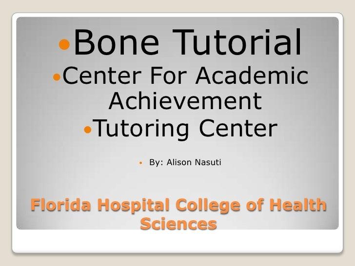 Florida Hospital College of Health Sciences<br />Bone Tutorial<br />Center For Academic Achievement <br />Tutoring Center<...