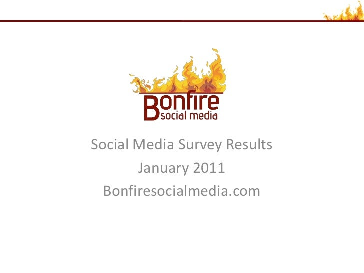 Social Media Survey Results       January 2011  Bonfiresocialmedia.com