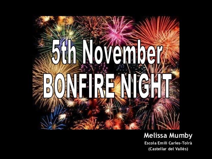 5th November BONFIRE NIGHT Melissa Mumby Escola Emili Carles-Tolrà (Castellar del Vallès)