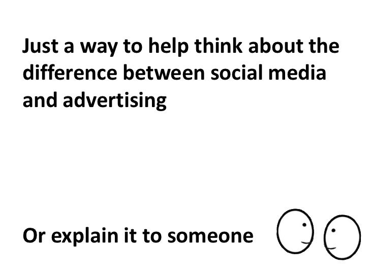 Just a way to help think about the difference between social media and advertisingOr explain it to someone<br />