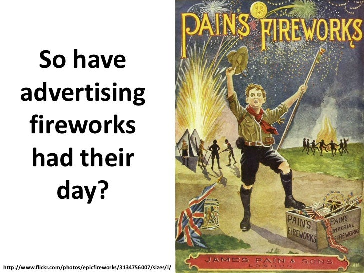 So have advertising fireworks had their day?<br />http://www.flickr.com/photos/epicfireworks/3134756007/sizes/l/<br />