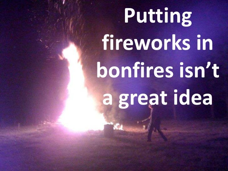 Putting fireworks in bonfires isn't a great idea<br />