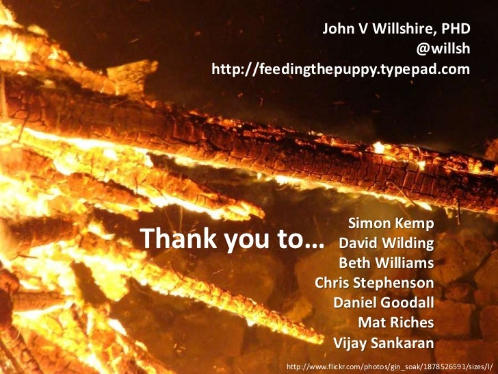 John V Willshire, PHD<br />@willsh<br />http://feedingthepuppy.typepad.com<br />Simon Kemp<br />David Wilding<br />Beth Wi...