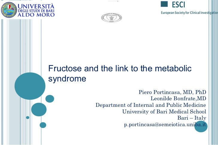 Fructose and the link to the metabolicsyndrome                            Piero Portincasa, MD, PhD                       ...