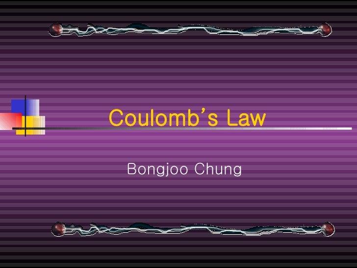 Coulomb's Law Bongjoo Chung  ...