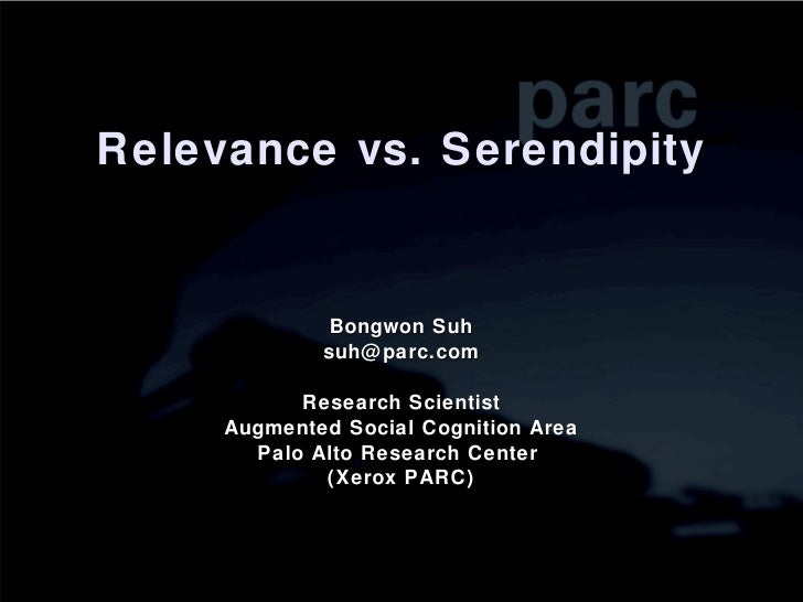 Relevance vs. Serendipity Bongwon Suh [email_address] Research Scientist Augmented Social Cognition Area Palo Alto Researc...